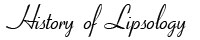Lipsology_History